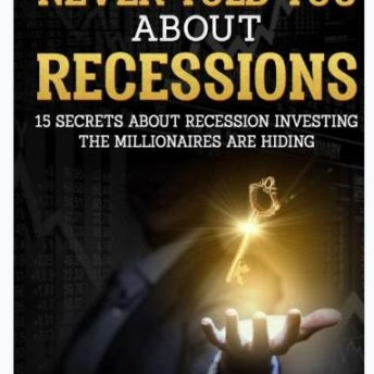 What Your Mom Never Told You About Recessions: 15 Secrets About Recession Investing the Millionaires Are Hiding (Invest 101) (Volume 1)