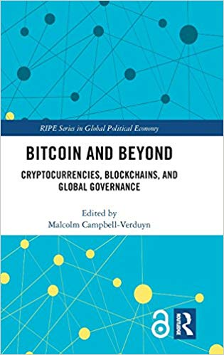 Bitcoin and Beyond: Cryptocurrencies, Blockchains, and Global Governance (RIPE Series in Global Political Economy)