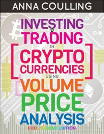 Investing & Trading in Cryptocurrencies Using Volume Price Analysis: Full Colour